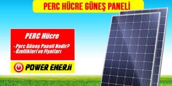 Perc hücre nedir? perc hücre güneş paneli özellikleri, perc cell solar panel fiyatları hakkında bilgi.