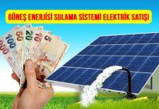 Güneş Enerjisi Tarla Sulama Sistemleri Kurulumu Üretim Fazlası Elektrik Satışı