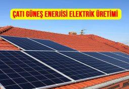 Çatı Güneş Enerjisi Elektrik Üretimi